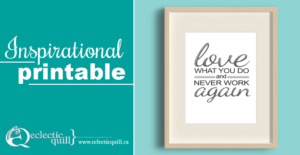 Download this Weeks Inspirational Printable: Love What You Do