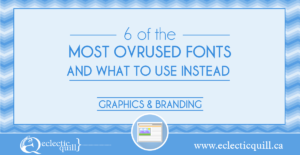 6 of the Most Overused Fonts and What to Use Instead